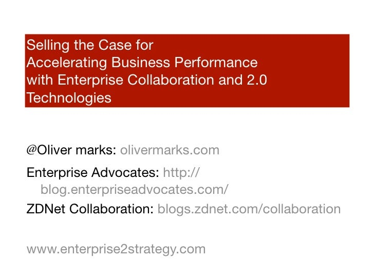 Selling the Case for Accelerating Business Performance with Enterprise Collaboration and 2.0 Technologies   @Oliver marks:...