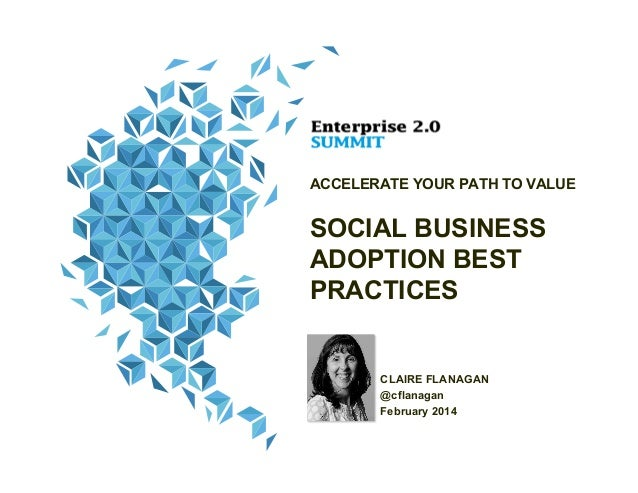 ACCELERATE YOUR PATH TO VALUE  SOCIAL BUSINESS ADOPTION BEST PRACTICES  CLAIRE FLANAGAN @cflanagan February 2014