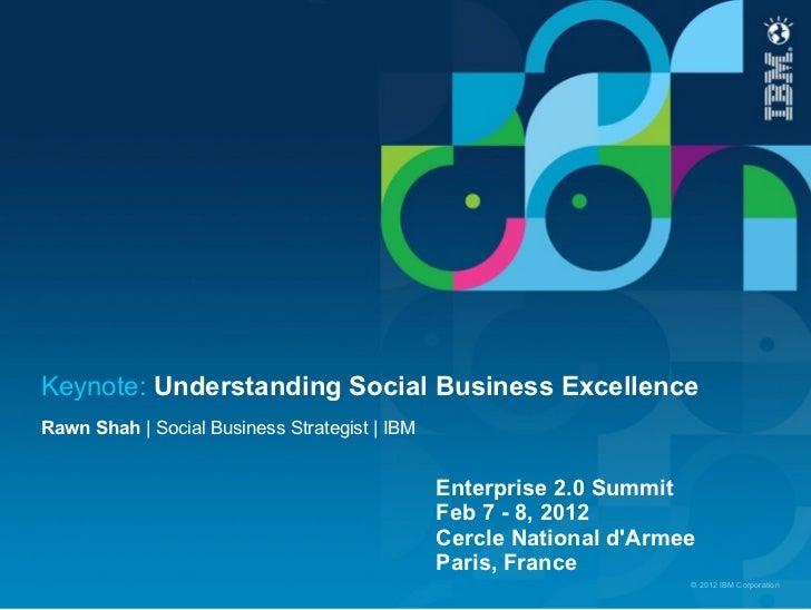 Keynote: Understanding Social Business ExcellenceRawn Shah | Social Business Strategist | IBM                             ...
