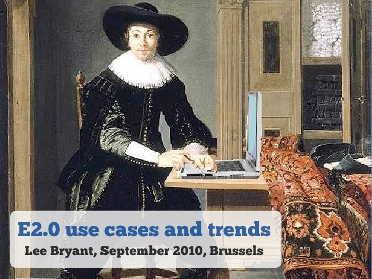 E2.0 use cases and trends Lee Bryant, September 2010, Brussels