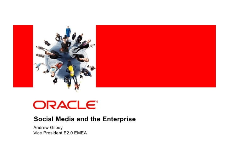 <Insert Picture Here>     Social Media and the Enterprise Andrew Gilboy Vice President E2.0 EMEA