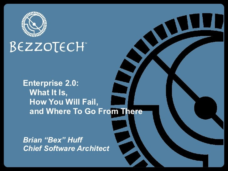 """Enterprise 2.0:    What It Is,    How You Will Fail,    and Where To Go From There Brian """"Bex"""" Huff Chief Software Architect"""