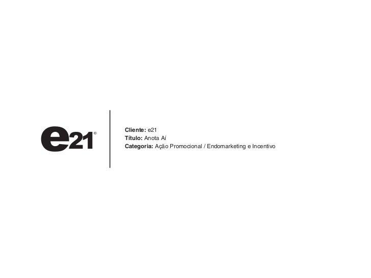 Cliente: e21Título: Anota AíCategoria: Ação Promocional / Endomarketing e Incentivo