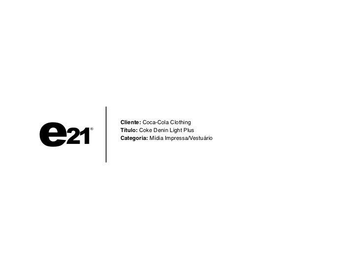 Cliente: Coca-Cola ClothingTítulo: Coke Denin Light PlusCategoria: Mídia Impressa/Vestuário