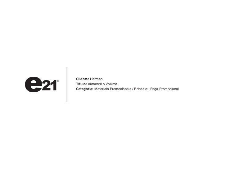 Cliente: HarmanTítulo: Aumente o VolumeCategoria: Materiais Promocionais / Brinde ou Peça Promocional