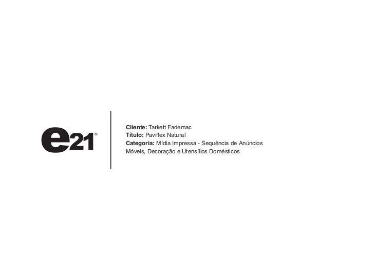 Cliente: Tarkett FademacTítulo: Paviflex NaturalCategoria: Mídia Impressa - Sequência de AnúnciosMóveis, Decoração e Utens...