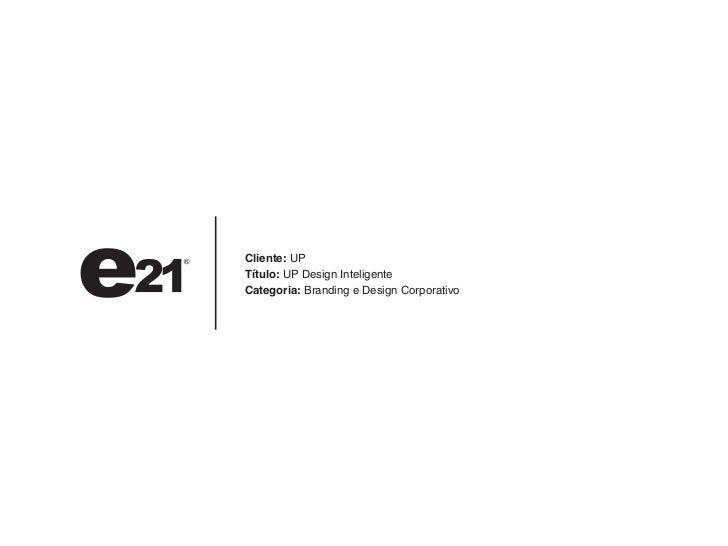 Cliente: UPTítulo: UP Design InteligenteCategoria: Branding e Design Corporativo