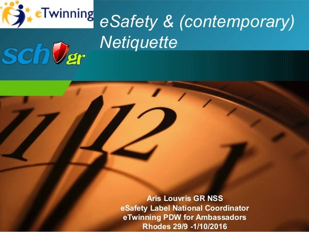 eSafety & (contemporary) Netiquette Aris Louvris GR NSS eSafety Label National Coordinator eTwinning PDW for Ambassadors R...