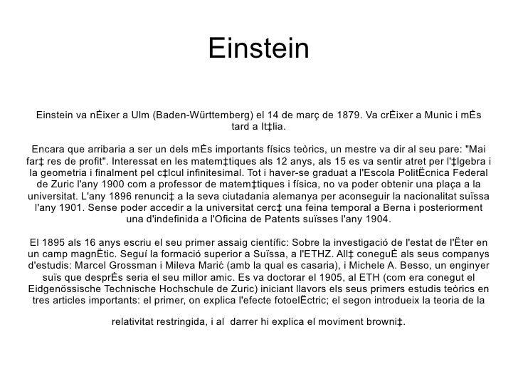 Einstein  Einstein va néixer a Ulm (Baden-Württemberg) el 14 de març de 1879. Va créixer a Munic i més                    ...