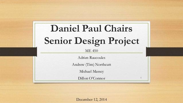 Daniel Paul Chairs Senior Design Project ME 450 Adrien Raucoules Andrew (Tim) Northcutt Michael ...  sc 1 st  SlideShare & DPC Final Presentation Rev 8