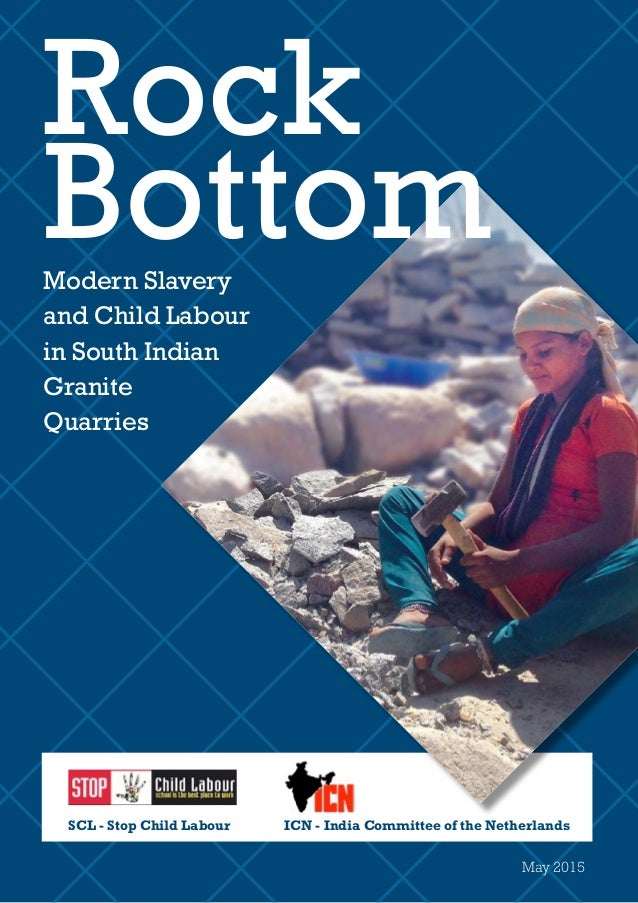 Modern Slavery and Child Labour in South Indian Granite Quarries SCL - Stop Child Labour ICN - India Committee of the Neth...