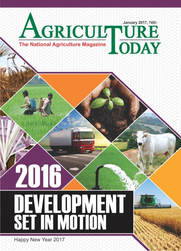 AGRICULTURE TODAYJanuary 2017 1 From the Editor's Desk 2016 – aTurning Point? A griculture had already survived continuous...