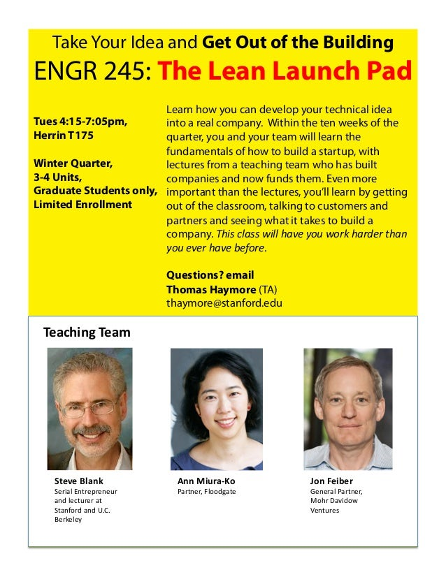 Take Your Idea and Get Out of the BuildingENGR 245: The Lean Launch Pad                        Learn how you can develop y...
