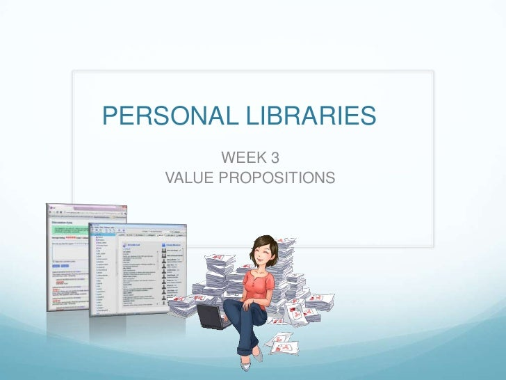 PERSONAL LIBRARIES	<br />WEEK 3<br />VALUE PROPOSITIONS<br />