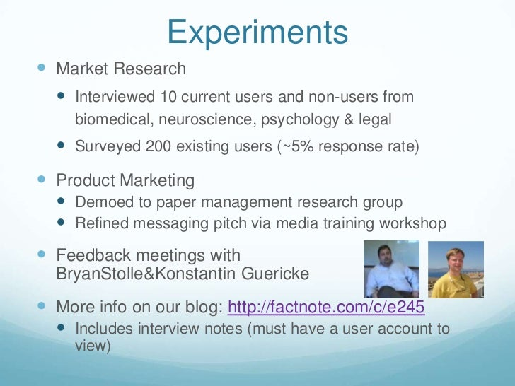 Experiments<br />Market Research<br />Interviewed 10 current users and non-users from biomedical, neuroscience, psychology...