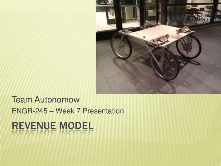 Revenue Model<br />Team Autonomow<br />ENGR-245 – Week 7 Presentation<br />