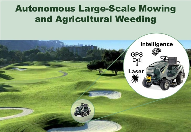 Autonomous Large-Scale Mowing and Agricultural Weeding GPS Laser Intelligence