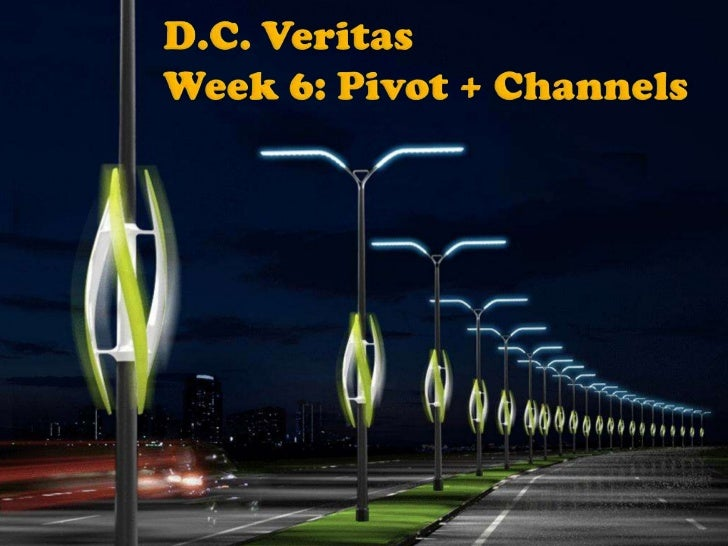 D.C. VeritasWeek 6: Pivot + Channels<br />