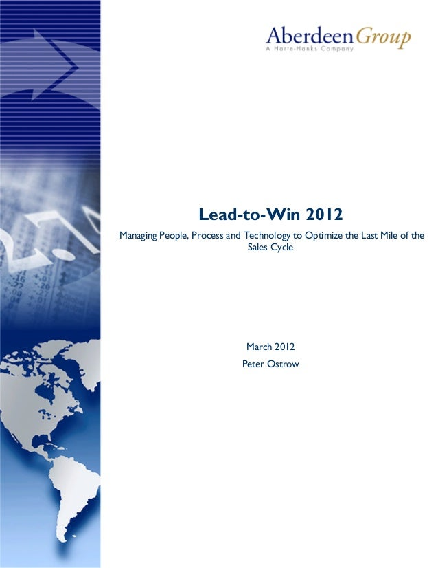 Lead-to-Win 2012 Managing People, Process and Technology to Optimize the Last Mile of the Sales Cycle March 2012 Peter Ost...