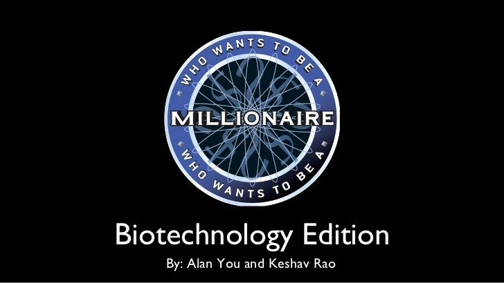 Biotechnology Edition    By: Alan You and Keshav Rao