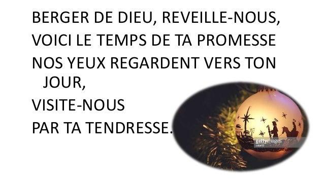 BERGER DE DIEU, REVEILLE-NOUS, VOICI LE TEMPS DE TA PROMESSE NOS YEUX REGARDENT VERS TON JOUR, VISITE-NOUS PAR TA TENDRESS...