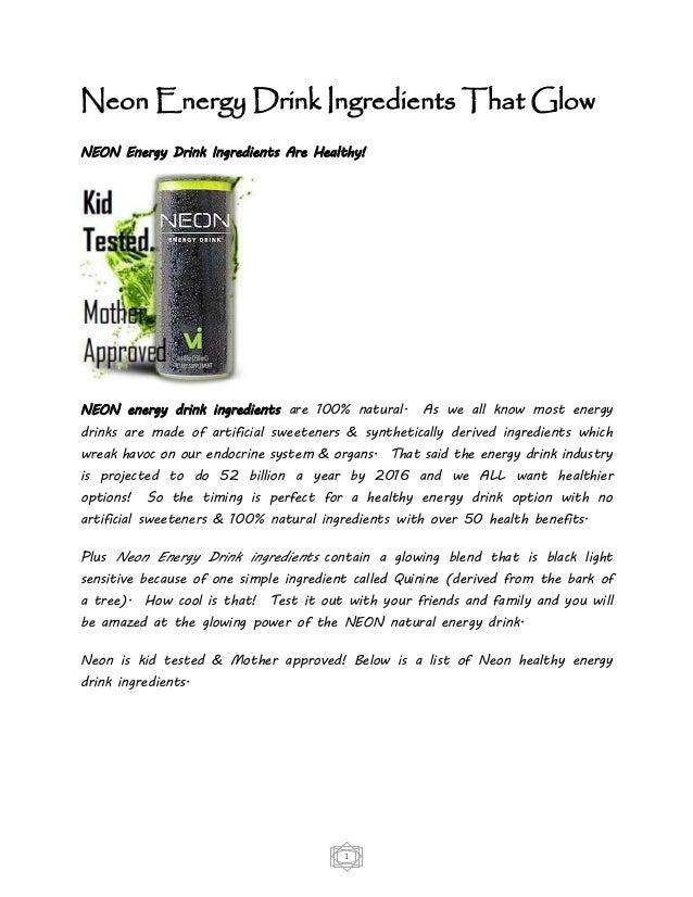 1 Neon Energy Drink Ingredients That Glow NEON Energy Drink Ingredients Are Healthy! NEON energy drink ingredients are 100...