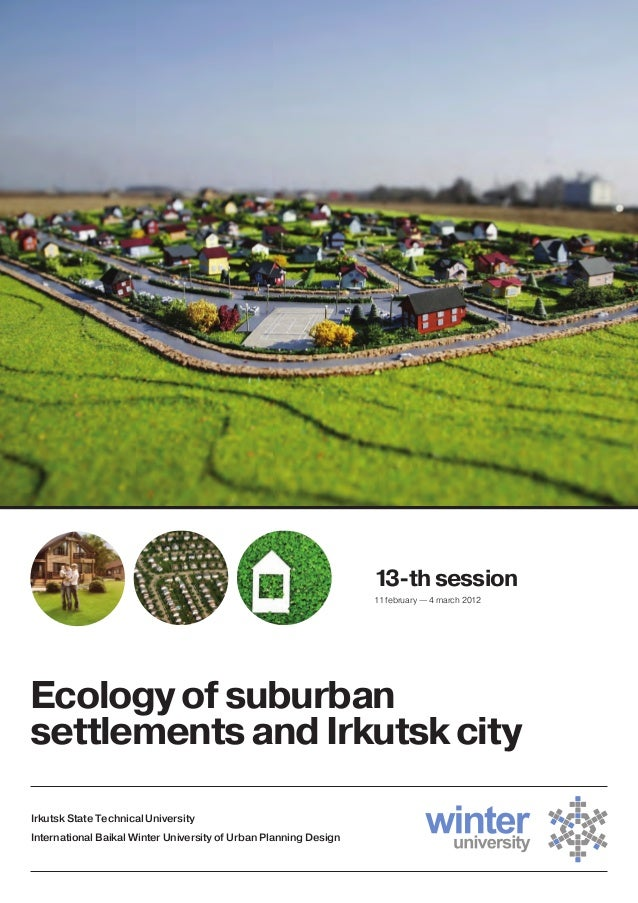 Ecology of suburban settlements and Irkutsk city 13-th session 11 february — 4 march 2012 Irkutsk State Technical Universi...
