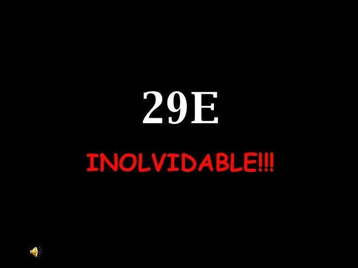29E INOLVIDABLE!!!