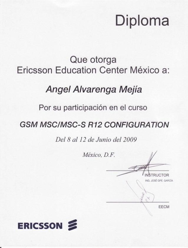 Diploma Queotorga EricssonEducationCenterMéxicoa. AngelAlvarengaMejía Porsuparticipaciónenelcurso GSMMSCIMSC-SR 2 CONFIGUR...