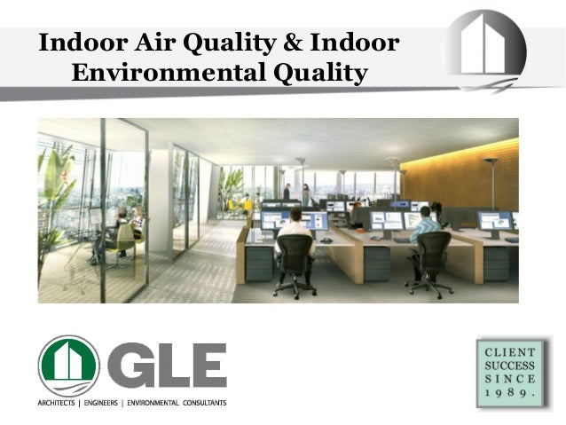 Indoor Air Quality & Indoor Environmental Quality