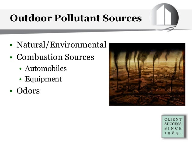 Outdoor Pollutant Sources • Natural/Environmental • Combustion Sources • Automobiles • Equipment • Odors