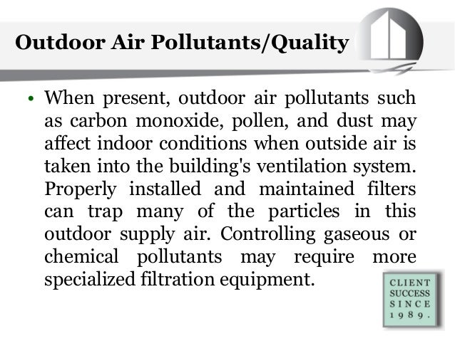 Outdoor Air Pollutants/Quality • When present, outdoor air pollutants such as carbon monoxide, pollen, and dust may affect...
