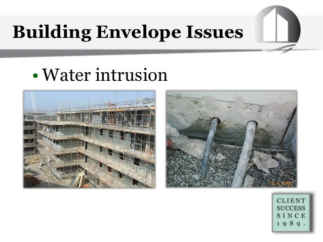 Building Envelope Issues • Water intrusion