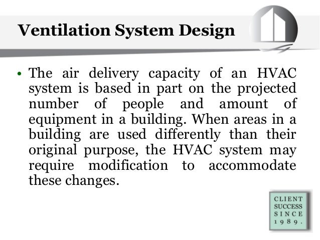Ventilation System Design • The air delivery capacity of an HVAC system is based in part on the projected number of people...