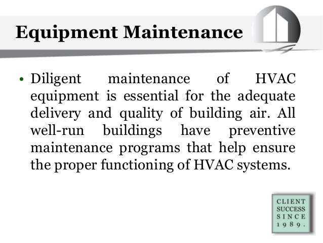 Equipment Maintenance • Diligent maintenance of HVAC equipment is essential for the adequate delivery and quality of build...