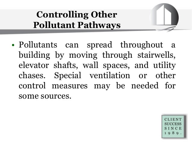 Controlling Other Pollutant Pathways • Pollutants can spread throughout a building by moving through stairwells, elevator ...