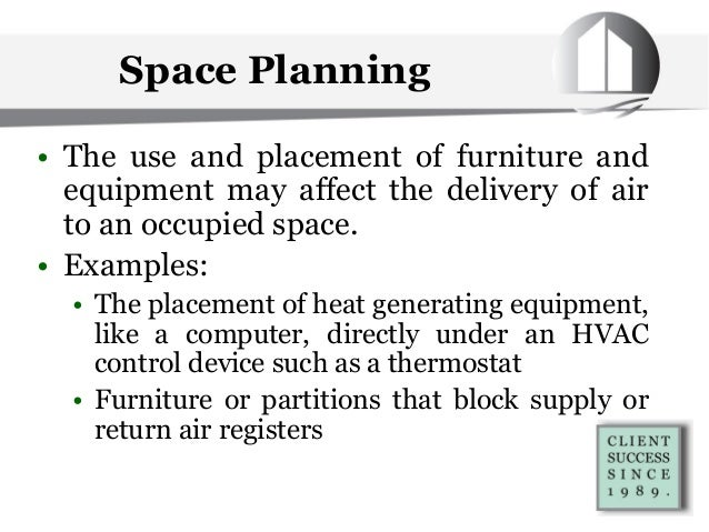 Space Planning • The use and placement of furniture and equipment may affect the delivery of air to an occupied space. • E...