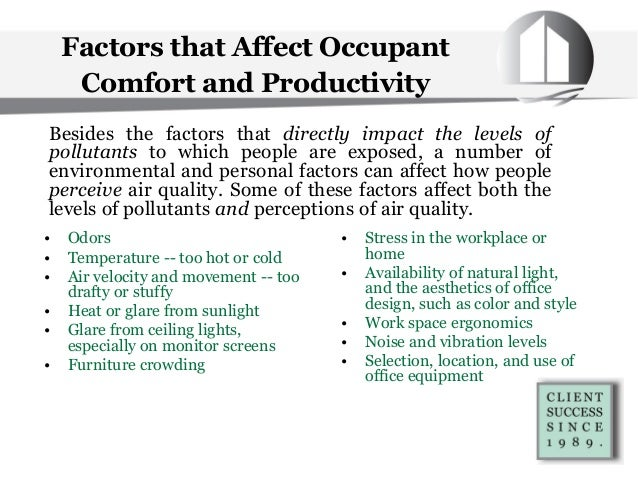 Factors that Affect Occupant Comfort and Productivity • Odors • Temperature -- too hot or cold • Air velocity and movement...