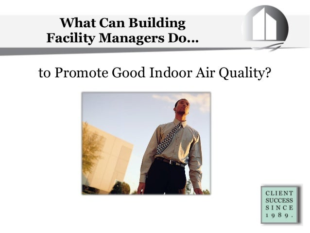 What Can Building Facility Managers Do... to Promote Good Indoor Air Quality?