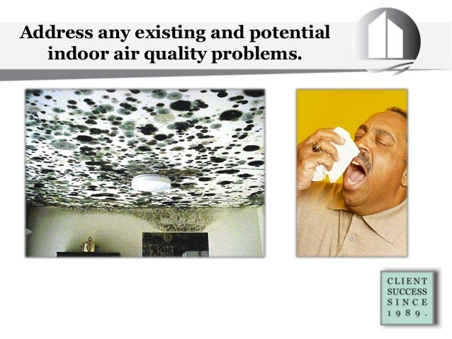 Address any existing and potential indoor air quality problems.