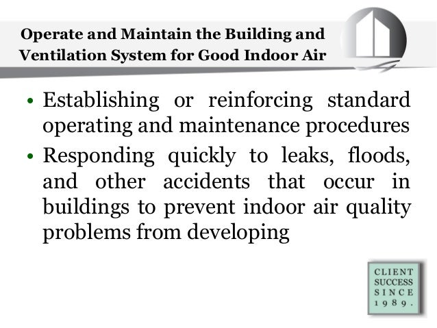 Operate and Maintain the Building and Ventilation System for Good Indoor Air • Establishing or reinforcing standard operat...