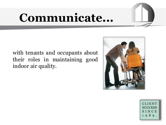 Communicate... with tenants and occupants about their roles in maintaining good indoor air quality.
