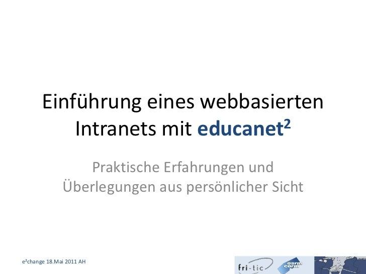 Einführung eines webbasierten Intranets mit educanet2<br />Praktische Erfahrungen und Überlegungen aus persönlicher Sicht<...