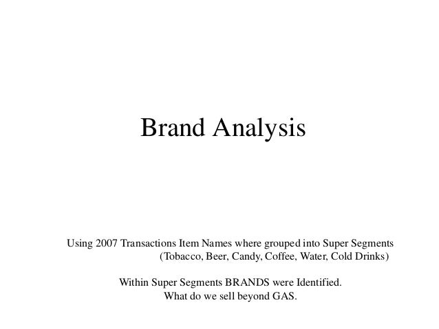 Brand Analysis Using 2007 Transactions Item Names where grouped into Super Segments (Tobacco, Beer, Candy, Coffee, Water, ...