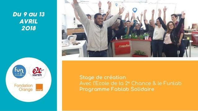 Du 9 au 13 AVRIL 2018 Stage de création Avec l'Ecole de la 2e Chance & le Funlab Programme Fablab Solidaire