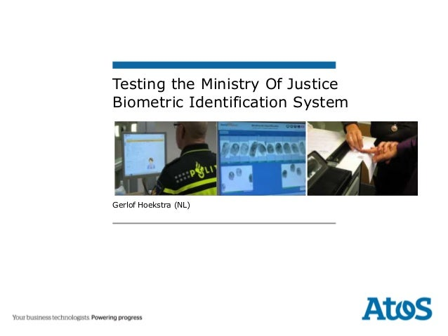 Testing the Ministry Of Justice Biometric Identification System Gerlof Hoekstra (NL)
