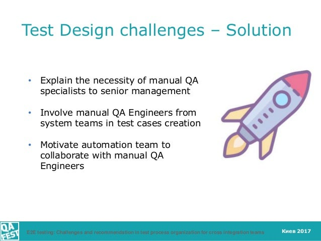 Киев 2017 Test Design challenges – Solution • Explain the necessity of manual QA specialists to senior management • Involv...