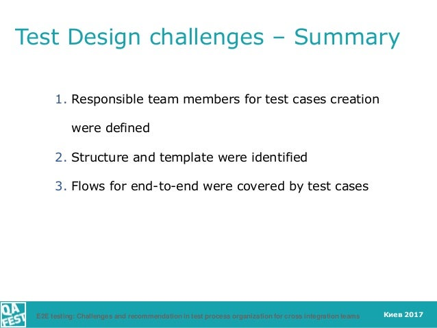 Киев 2017 Test Design challenges – Summary E2E testing: Challenges and recommendation in test process organization for cro...