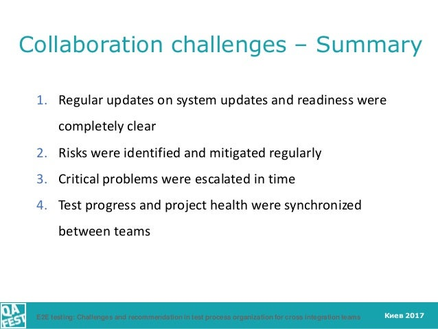 Киев 2017 Collaboration challenges – Summary E2E testing: Challenges and recommendation in test process organization for c...