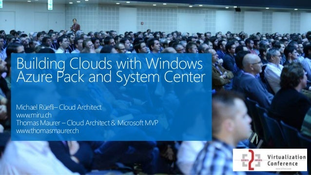 Building Clouds with Windows Azure Pack and System Center Michael Rüefli– Cloud Architect www.miru.ch Thomas Maurer – Clou...